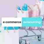 4 Epic Ways Small Businesses Can Benefit From E-commerce Outsourcing