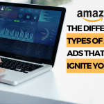 The Different Types of Amazon Ads That Will Ignite Your Sales